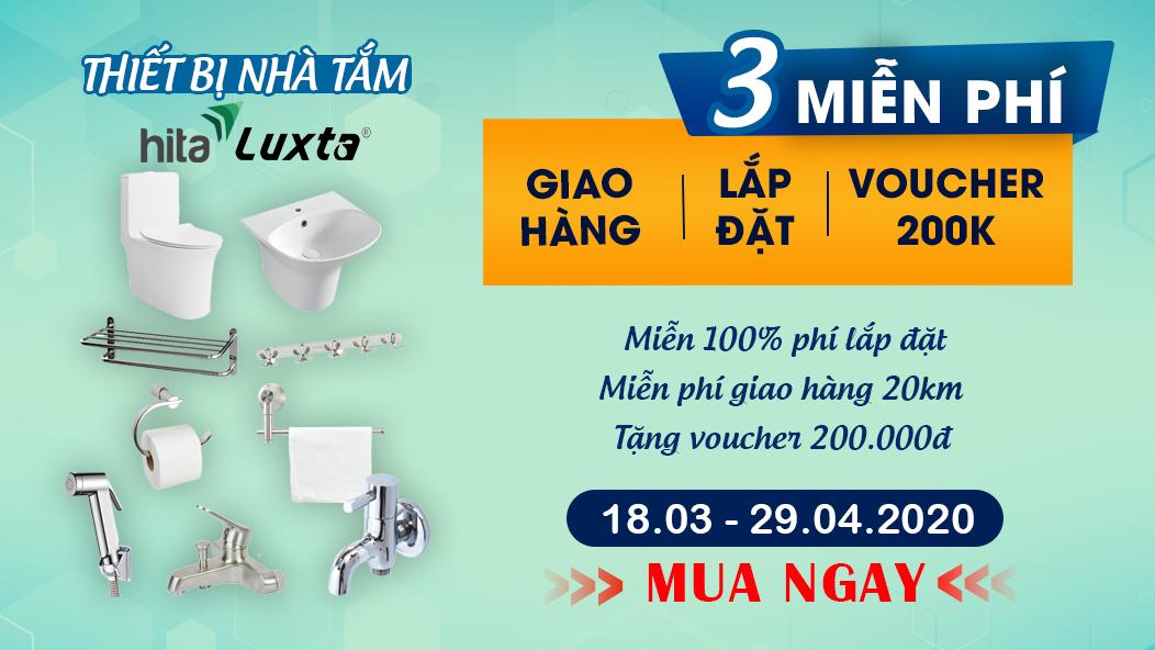Khuyến mãi hấp dẫn gồm miễn phí hoàn toàn chi phí lắp đặt, miễn phí giao hàng bán kính 20km và tặng ngay voucher mua sắm khi mua thiết bị nhà tắm chính hãng Hita, Luxta bất kì từ nay đến hết 29/04/2020.