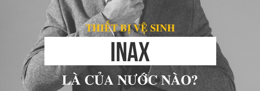 Thiết bị vệ sinh Inax là của nước nào?
