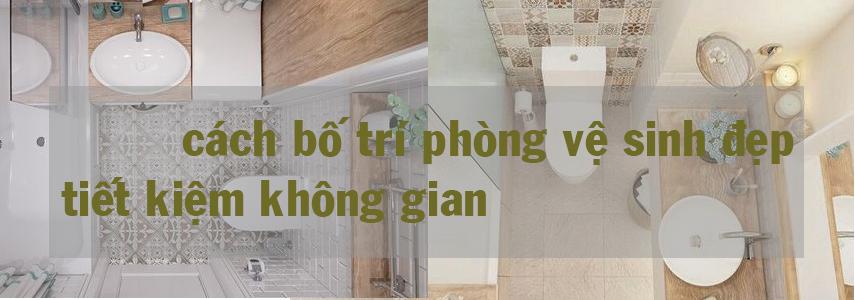 Cách bố trí nhà vệ sinh đẹp, tiết kiệm không gian cho những căn hộ hẹp