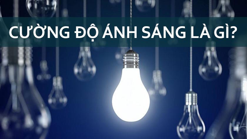 Cường độ ánh sáng là gì? Công thức tính cường độ ánh sáng