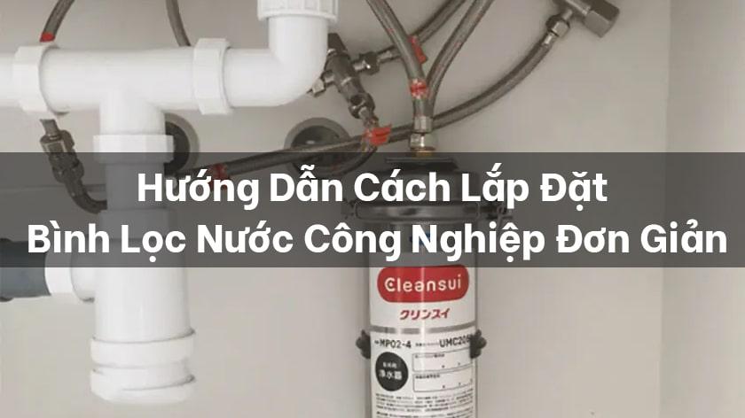 Hướng dẫn cách lắp đặt bình lọc nước công nghiệp đơn giản