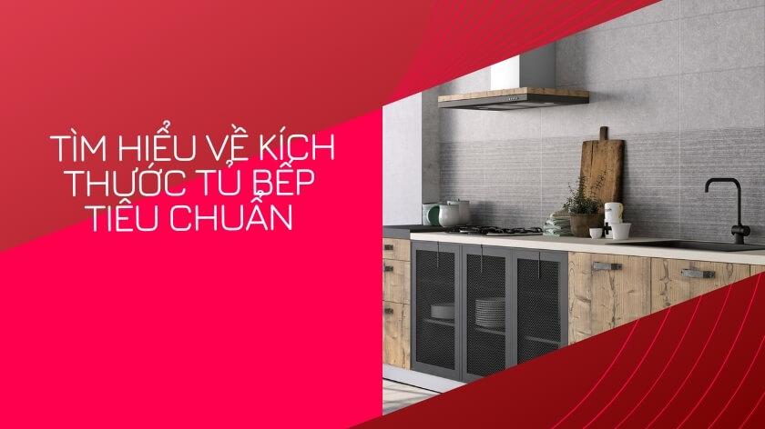 Tìm hiểu về kích thước tủ bếp tiêu chuẩn phù hợp với người Việt