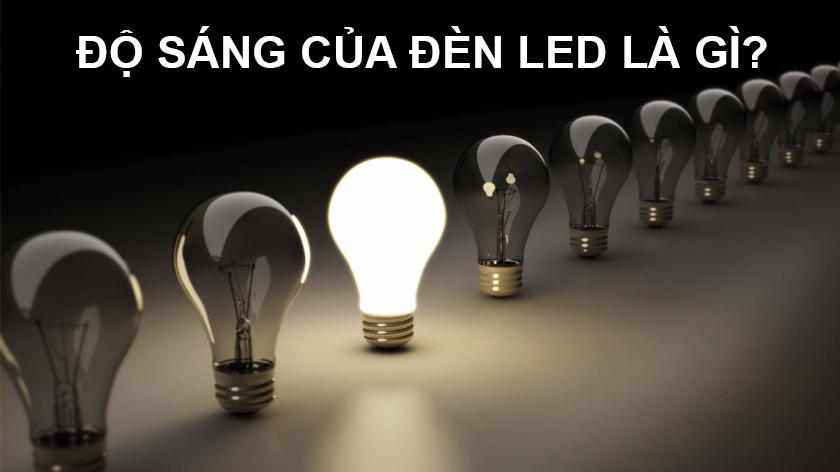 Độ sáng của đèn Led là gì? Độ sáng của đèn phụ thuộc vào yếu tố nào?