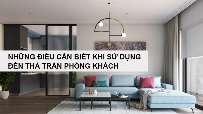 Những điều cần biết khi sử dụng đèn thả trần phòng khách