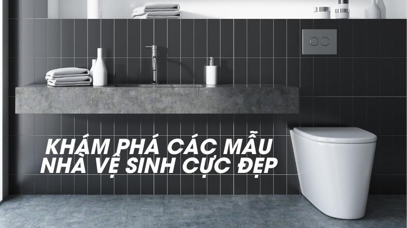 Khám phá các mẫu nhà vệ sinh cực đẹp kiến ai cũng thích thú